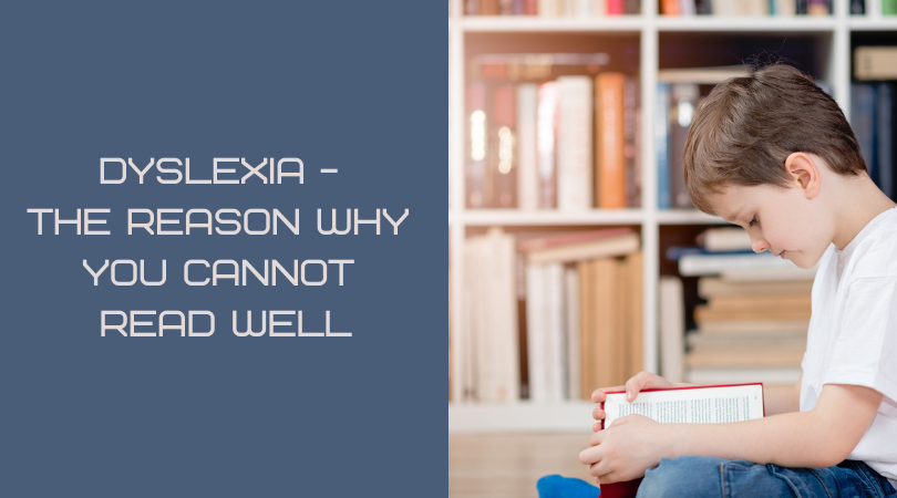 Dyslexia - The Reason Why You Cannot Read Well